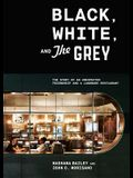 Black, White, and the Grey: The Story of an Unexpected Friendship and a Landmark Restaurant