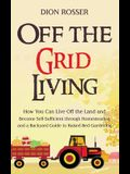 Off the Grid Living: How You Can Live Off the Land and Become Self-Sufficient through Homesteading and a Backyard Guide to Raised Bed Garde