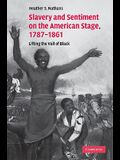 Slavery and Sentiment on the American Stage, 1787-1861