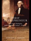 First Entrepreneur: How George Washington Built His--and the Nation's--Prosperity