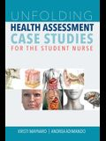 Unfolding Health Assessment Case Studies for the Student Nurse