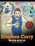 Stephen Curry: Never Give Up. A Boy Who Became a Star. Inspiring Children Book About One of the Best Basketball Players in History.