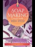 Soap Making Business Startup 2021-2022: Step-by-Step Guide to Start, Grow and Run your Own Home Based Soap Making Business in 30 days with the Most Up