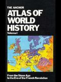 The Anchor Atlas of World History, Vol. 1 (From the Stone Age to the Eve of the French Revolution)
