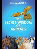 The Secret Wisdom of Animals: By the Animal Whisperer Kim Malonie