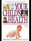 Your Child's Health: The Parents' Guide to Symptoms, Emergencies, Common Illnesses, Behavior Andschool Problems