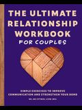 The Ultimate Relationship Workbook for Couples: Simple Exercises to Improve Communication and Strengthen Your Bond