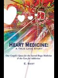 Heart Medicine: A True Love Story - One Couple's Quest for the Sacred Iboga Medicine & the Cure for Addiction