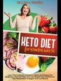 Keto Diet for Women Over 50: Learn the Best and Healthiest Keto Habits and Recipes for Beginners That Will Make You Lose Weight Fast and Restore Yo
