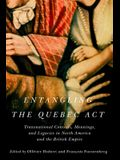 Entangling the Quebec Act, 2: Transnational Contexts, Meanings, and Legacies in North America and the British Empire