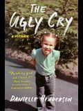 The Ugly Cry: A Memoir