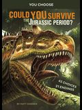 Could You Survive the Jurassic Period?: An Interactive Prehistoric Adventure