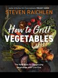 How to Grill Vegetables: Surprising Techniques and Delicious Recipes