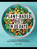 Plant-Based Diet in 30 Days: A Cookbook and Meal Plan for an Easy Transition to the Plant Based Diet