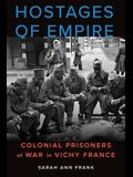 Hostages of Empire: Colonial Prisoners of War in Vichy France