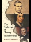 The Alchemy of Slavery: Human Bondage and Emancipation in the Illinois Country, 1730-1865 (America in the Nineteenth Century)