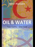 Oil and Water: Two Faiths: One God