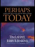 Perhaps Today: Living Everyday in the Light of Christ's Return
