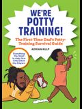 We're Potty Training!: The First-Time Dad's Potty-Training Survival Guide