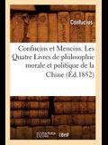 Confucius Et Mencius. Les Quatre Livres de Philosophie Morale Et Politique de la Chine (Éd.1852)