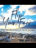 Flip Your Fear: Crack the Code on Fear & Get the Life You Want!