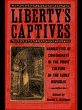 Liberty's Captives: Narratives of Confinement in the Print Culture of the Early Republic