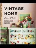 Vintage Home: Stylish Ideas and Over 50 Handmade Projects from Furniture to Decorating