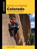 Rock Climbing Colorado: A Guide to More Than 1,800 Routes