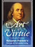 The Art of Virtue: Benjamin Franklin's Formula for Successful Living