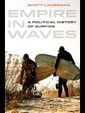 Empire in Waves, 1: A Political History of Surfing