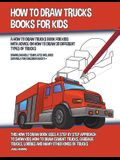 How to Draw Trucks Books for Kids (A How to Draw Trucks Book for Kids With Advice on How to Draw 39 Different Types of Trucks)