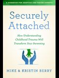 Securely Attached: How Understanding Childhood Trauma Will Transform Your Parenting-