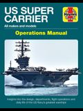 Us Super Carrier Operations Manual: All Makes and Models * Insights Into the Design, Departments, Flight Operations and Daily Life of the Us Navy's Gr