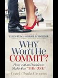 Why Won't He Commit?: How a Man Decides to Make You the One