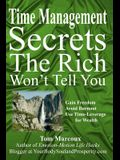 Time Management Secrets the Rich Won't Tell You: Gain Freedom, Avoid Burnout, Use Time-Leverage for Wealth