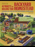 40 Projects for Building Your Backyard Homestead: A Hands-On, Step-By-Step Sustainable-Living Guide