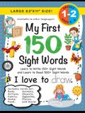 My First 150 Sight Words Workbook: (Ages 6-8) Learn to Write 150 and Read 500 Sight Words (Body, Actions, Family, Food, Opposites, Numbers, Shapes, Jo