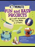 10-Minute Fun and Easy Projects: 65 Craft Activities You Can Make in a Flash