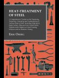 Heat-Treatment of Steel - A Comprehensive Treatise on the Hardening, Tempering, Annealing and Casehardening of Various Kinds of Steel, Including High-