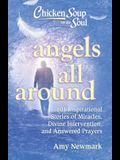 Chicken Soup for the Soul: Angels All Around: 101 Inspirational Stories of Miracles, Divine Intervention, and Answered Prayers