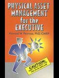 Physical Asset Management for the Executive: Don't Read This If You Are on an Airplane
