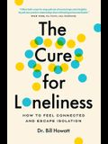 The Cure for Loneliness: How to Feel Connected and Escape Isolation