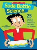 Soda Bottle Science: 25 Hands-On Activities for Physical, Earth, and Life Sciences