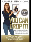 You Can Drop It!: How I Dropped 100 Pounds Enjoying Carbs, Cocktails & Chocolate-And You Can Too!