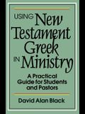 Using New Testament Greek in Ministry: A Practical Guide for Students and Pastors