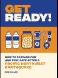 Get Ready!: How to Prepare for and Stay Safe After a Pacific Northwest Earthquake