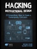 Hacking Instructional Design: 33 Extraordinary Ways to Create a Contemporary Curriculum