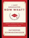 I Just Graduated... Now What?: Honest Answers from Those Who Have Been There
