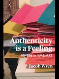 Authenticity Is a Feeling: My Life in Pme-Art