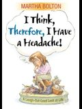 I Think, Therefore I Have a Headache!: A Laugh-Out-Loud Look at Life